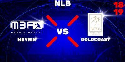 NLB - Day 1: MEYRIN vs. GOLDCOAST